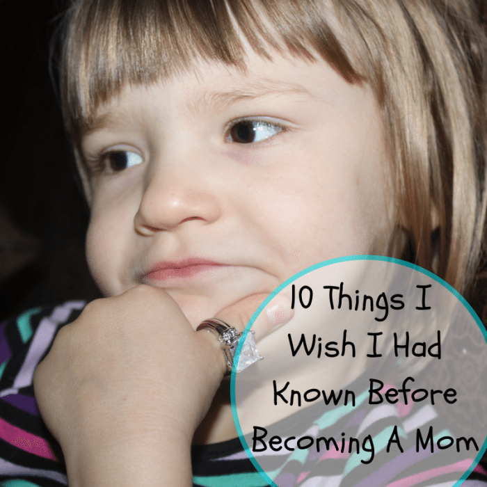 Ten Things I Wish I Would Have Know Before Becoming A Mom