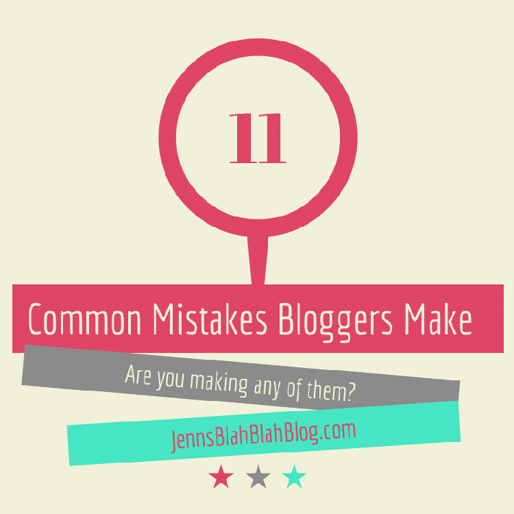 11 Common Mistakes Bloggers Make 11 Common Mistakes Bloggers Make