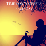 10 Little Things You Can To Get Time For Yourself Each Day