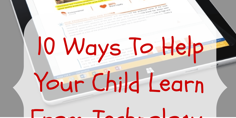 10 Ways To Help Your Child Learn From Technology