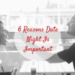 6 Reasons Date Night Is Important
