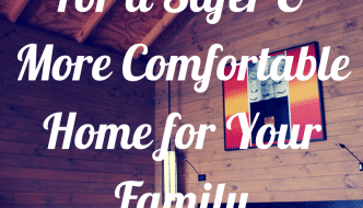 Easy & Affordable Tips For a Safer & More Comfortable Home for your family