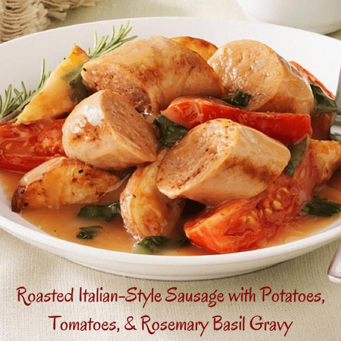 Roasted Italian-Style Sausage with Potatoes, Tomatoes, & Rosemary Basil Gravy