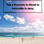 Top 5 Reasons to Head to Adelaide