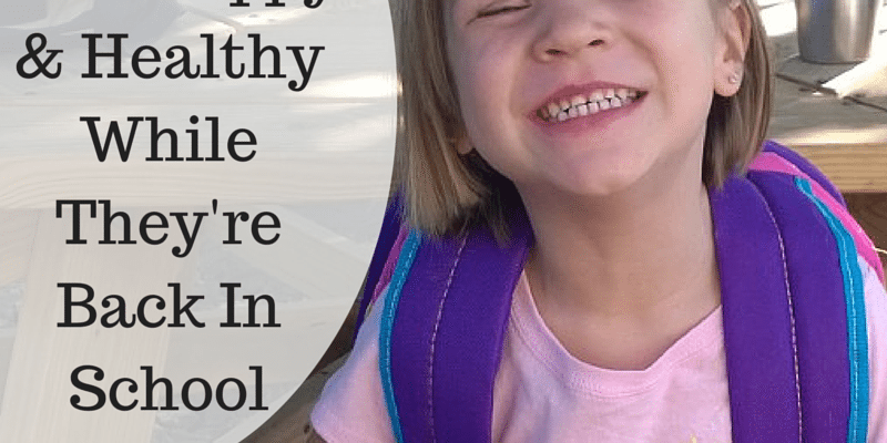 Tips To Keep Kids Happy and Healthy During The School Year