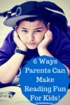6 Ways Parents Can Make Reading Fun For Kids