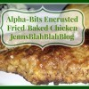 Alpha-Bits Encrusted Fried/Baked Chicken