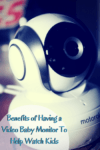 Benefits of Having a Video Baby Monitor To Help Watch Kids