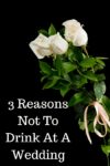 3 Reasons Not To Drink At A Wedding & The Wedding Ringer