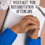 Addiction & Abuse | Preparing Mentally For Rehabilitation & Aftercare