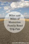 Miles and Miles of Memories Family Road Trip Fun