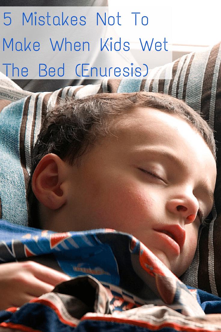 5 Mistakes Not To Make When Kids Wet The Bed Enuresis