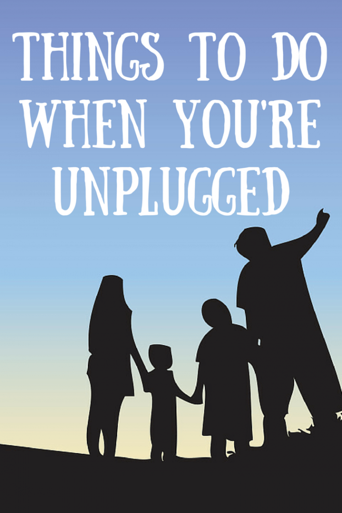 Things To Do When You're Unplugged