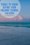 Things to know before going on yoru orlando florida vacation