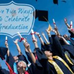 Five Fun Ways To Celebrate Graduation