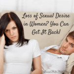 Loss of Sexual Desire in Women? You Can Do To Get It Back