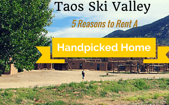 Taos Ski Valley: 5 Reasons to Rent A Handpicked Home