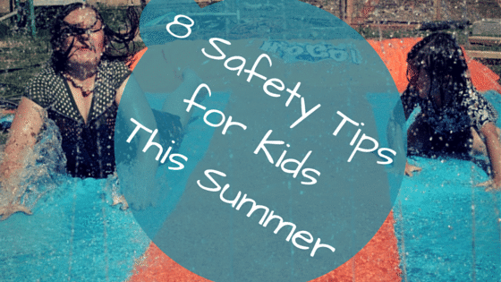 8 Safety Tips For Kids This Summer