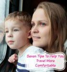 7 Tips To Help You & Your Family Travel More Comfortable