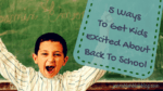 5 Ways to Get Kids Excited For Back To School