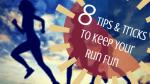 8 Tips and Tricks to Keep Your Run Fun