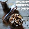 Epic Mojo Snickers Iced Coffee Recipe