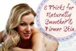 8 Tricks for Naturally Smoother And Firmer Skin