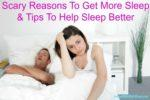 Scary Reasons To Get More Sleep & Tips To Help Sleep Better