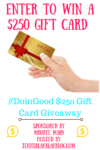 Enter to Win the #DoinGood $250 Gift Card Giveaway!
