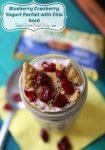 Blueberry & Cranberry Yogurt Parfait with Chia Seed