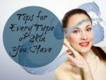 Tips for Every Type of Skin You Have