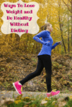 Ways To Lose Weight and Be Healthy Without Dieting