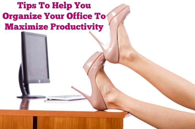 Tips To Help You Organize Your Office To Maximize Productivity