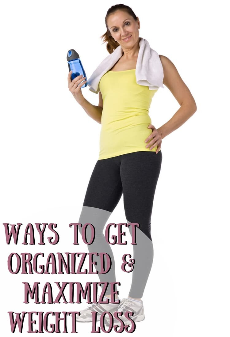 Tons of Ways To Get Organized & Maximize Weight Loss