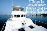5 Things To Consider Before Buying a Boat to Discover Boating