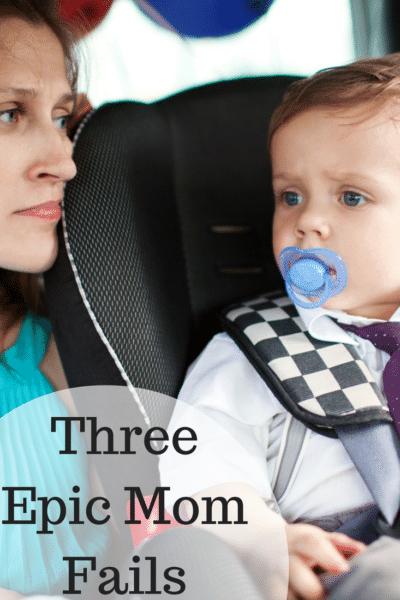 Three Epic Mom Fails