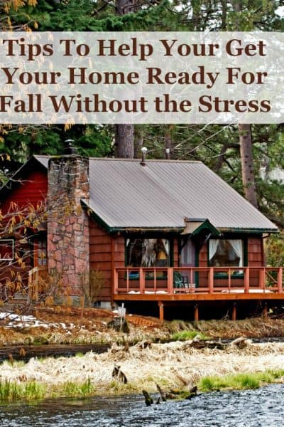 Tips To Help Your Get Your Home Ready For Fall Without the Stress