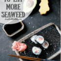 Reasons To Eat More Seaweed + Benefits of Eating Seaweed