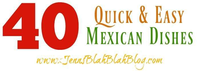 40 Quick and Easy Mexican Dishes