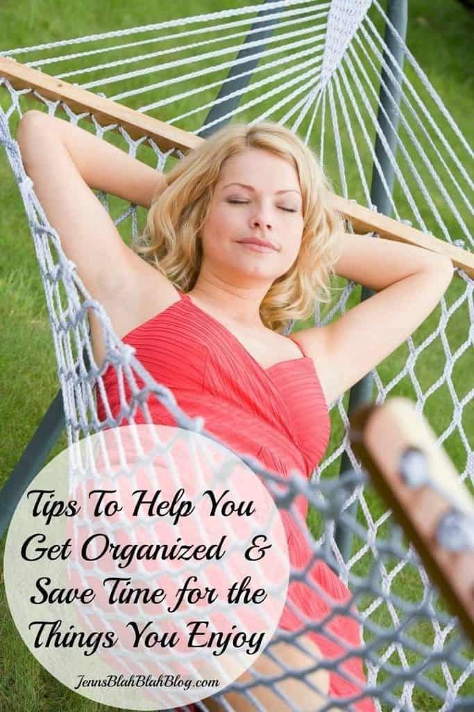 Tips To Help You Get Organized & save time for the things you enjoy