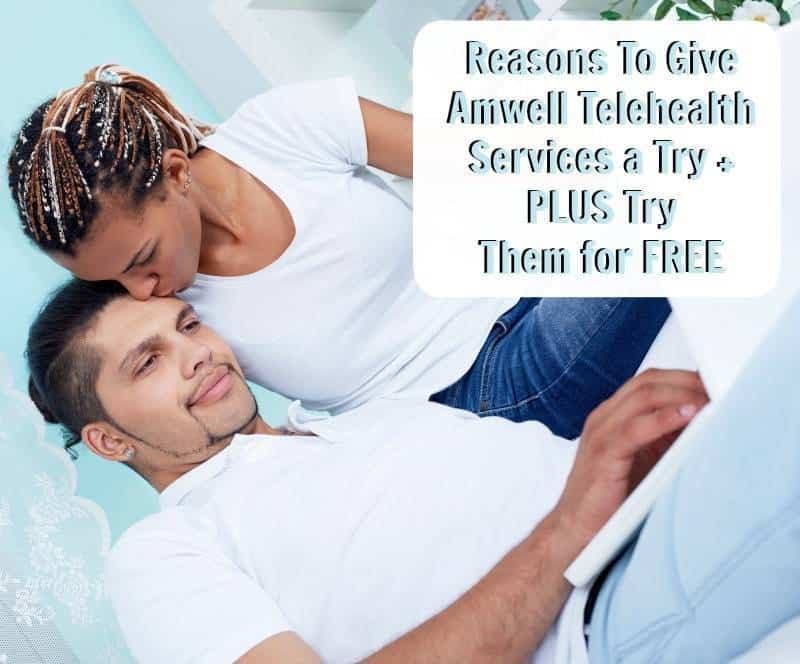 Reasons To Give Amwell Telehealth Services a Try + PLUS Try Them for 50% off