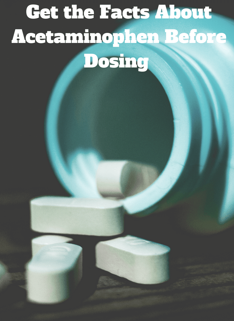 Get the Facts About Acetaminophen Before Dosing