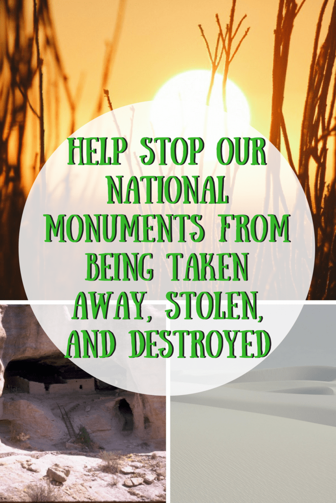 Help Stop Our National Monuments From Being Taken Away, Stolen, and Destroyed