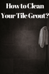 How to Clean Your Tile Grout?