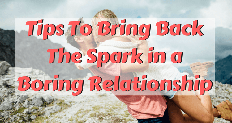 Tips To Bring Back The Spark in a Boring Relationship