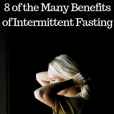 8 OF THE MANY BENEFITS OF INTERMITTENT FASTING