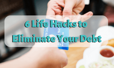 6 Life Hacks to Eliminate Your Debt