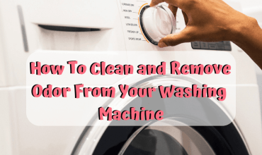 How To Clean and Remove Odor From Your Washing Machine