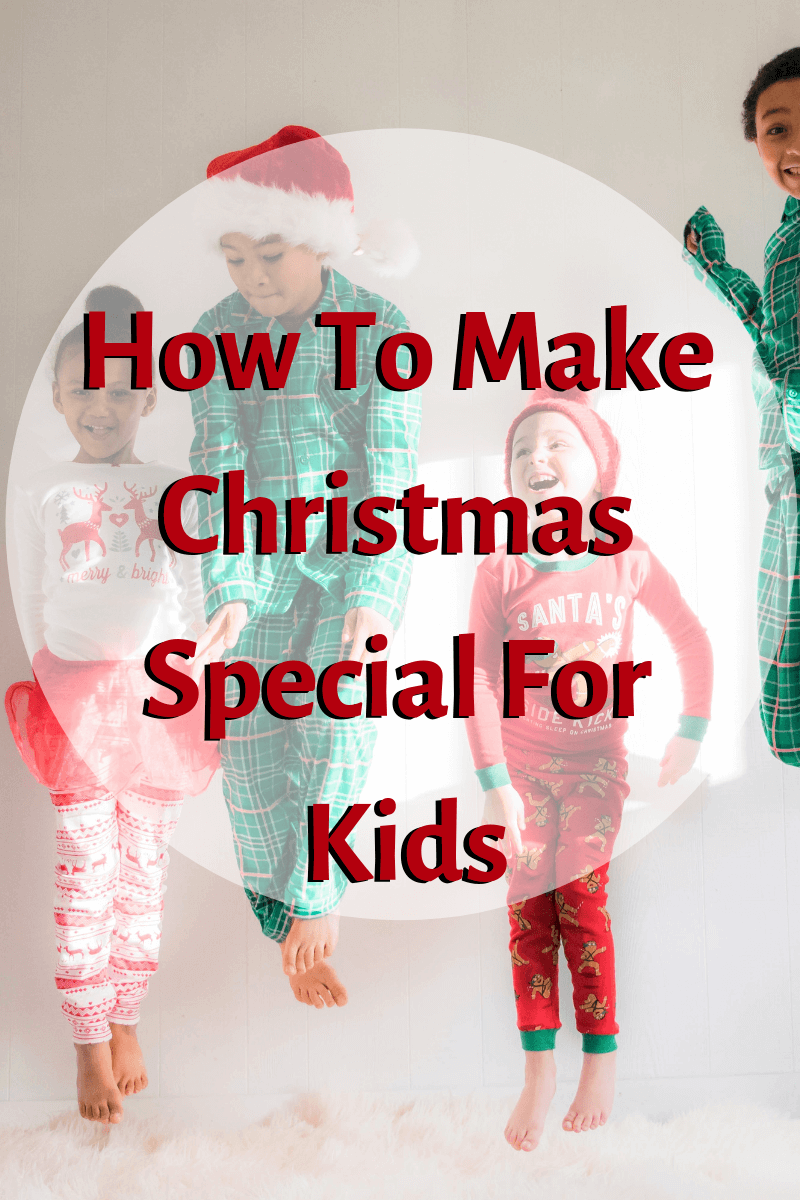 How To Make Christmas Special For Kids