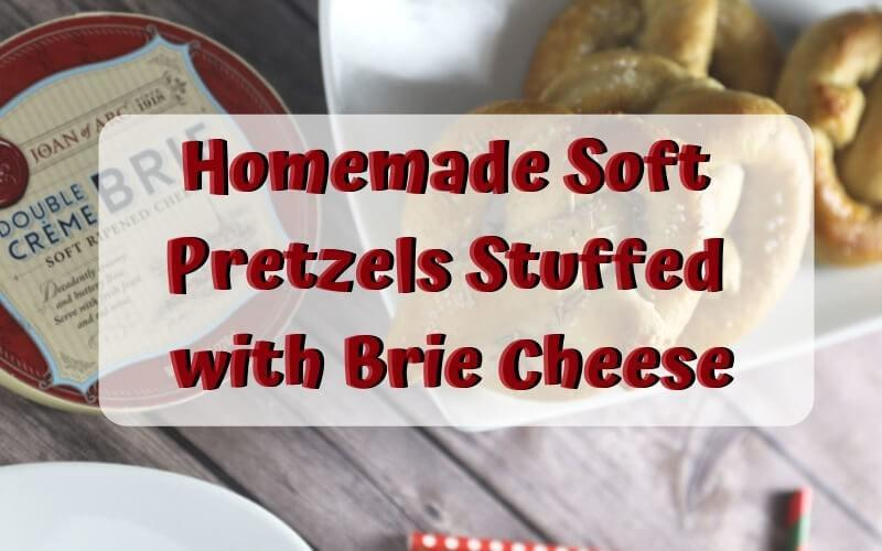 Homemade Soft Pretzels Stuffed with Brie Cheese